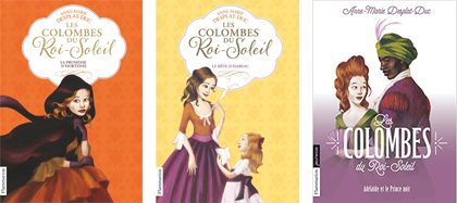 Les Colombes du Roi-Soleil : La promesse d'Hortense (t4) / Le rêve d'Isabeau (t5) / Adelaïde et le prince noir (t10) dès 11 ans