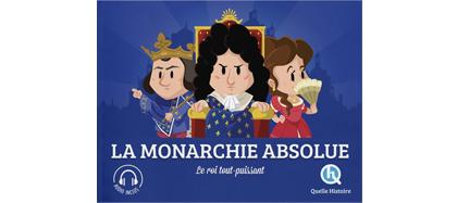 Quelle Histoire - La monarchie absolue