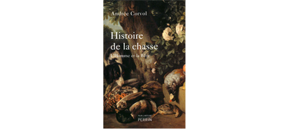 Histoire de la chasse, A Corvol, Perrin, 2010