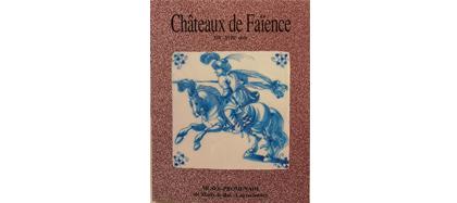 Châteaux de faïence, catalogue d'exposition, 1993