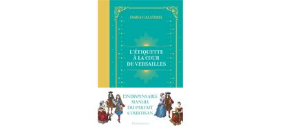 L'étiquette à la Cour de Versailles, D Galateria, Flammarion, mai 2017